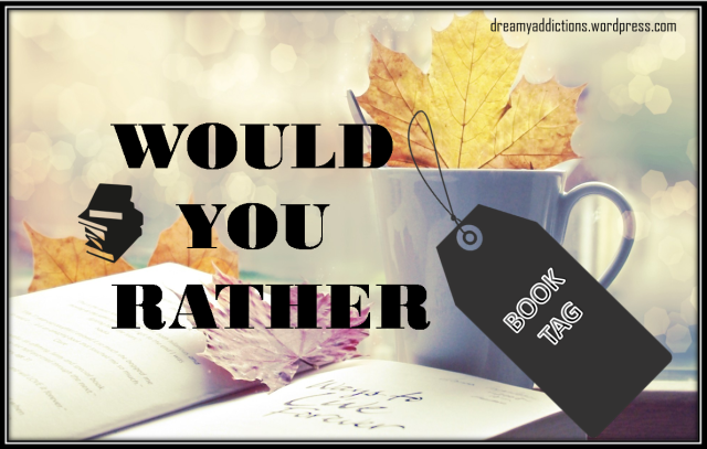 Would You Rather? Book Tag